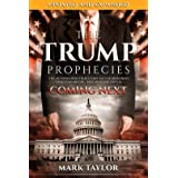 The Trump Prophecies: The Astonishing True Story of the Man Who Saw Tomorrow...and What He Says Is Coming Next: UPDATED AND E