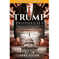 The Trump Prophecies: The Astonishing True Story of the Man Who Saw Tomorrow...and What He Says Is Coming Next: UPDATED AND EXPANDED (English Edition)
