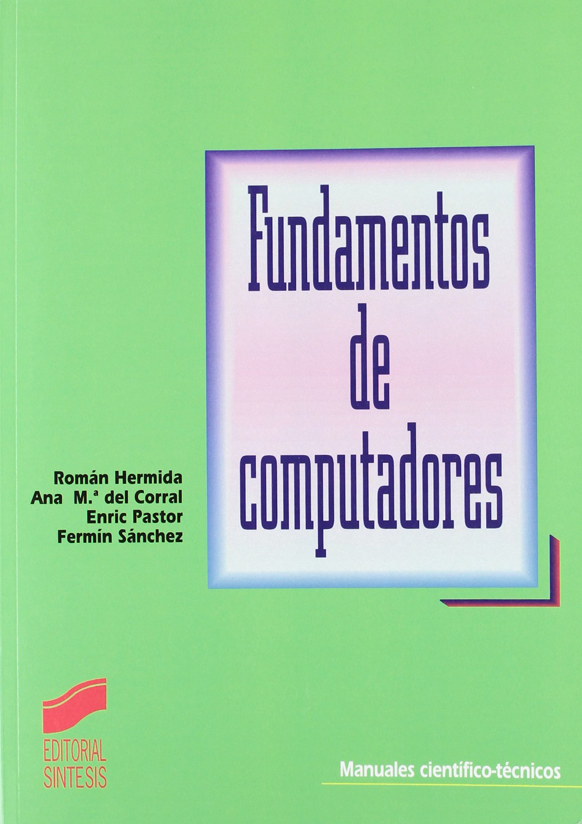 Fundamentos de computadores (Manuales científico-técnicos) Tapa blanda – 1 ago 1998 R. Hermida Sintesis 8477385742 General