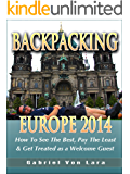 Backpacking Europe 2014: How To See The Best, Pay The Least & Get Treated as a Welcome Guest: Revised Edition