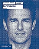 Tom Cruise: Anatomy of an Actor