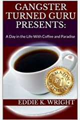 A Day in the Life With Coffee and Paradise (Gangster Turned Guru Presents: Book 1) Kindle Edition