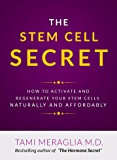 The Stem Cell Secret: How to Activate and Regerate  Your Stem Cells Naturally and Affordably