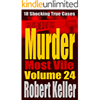 Murder Most Vile Volume 24: 18 Shocking True Crime Murder Cases (True Crime Murder Books)