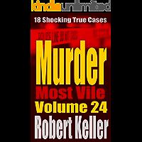 Murder Most Vile Volume 24: 18 Shocking True Crime Murder Cases (True Crime Murder Books)