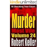 Murder Most Vile Volume 24: 18 Shocking True Crime Murder Cases