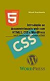 Introdução ao Desenvolvimento Web com HTML5, CSS e WordPress. Aula 01: Conceitos Iniciais e Introdução ao HTML5