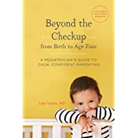 Beyond the Checkup from Birth to Age Four: A Pediatrician's Guide to Calm, Confident Parenting