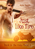 Just like fire (Back to the roots 1)