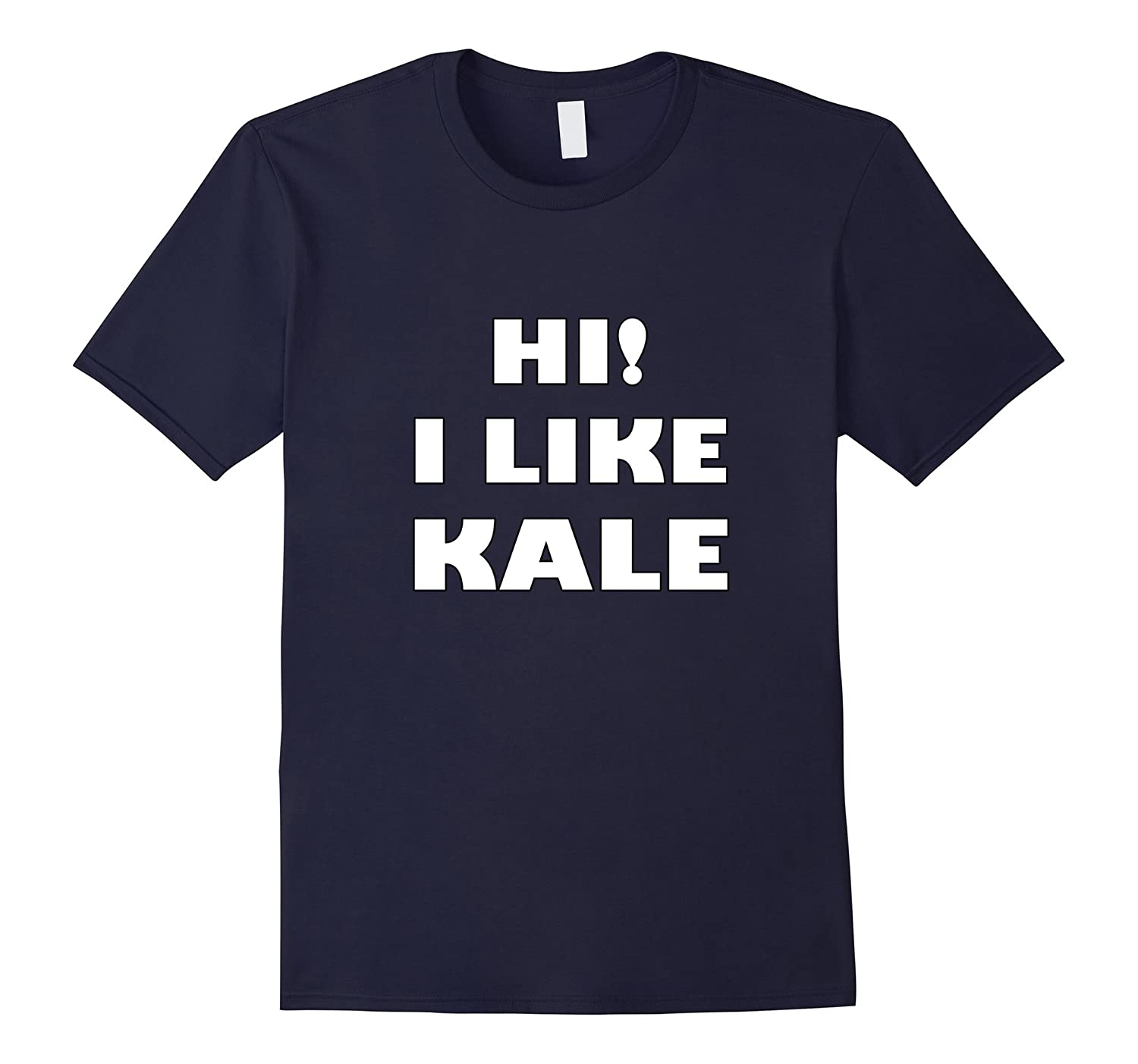 Hi I Like Kale - Funny Greens Healthy Food T Shirt-CL