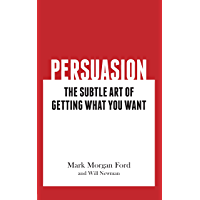 Persuasion:  The Subtle Art of Getting What You Want (English Edition)