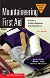 Mountaineering First Aid: A Guide to Accident Response and First Aid Care (Mountaineers Outdoor Basics)