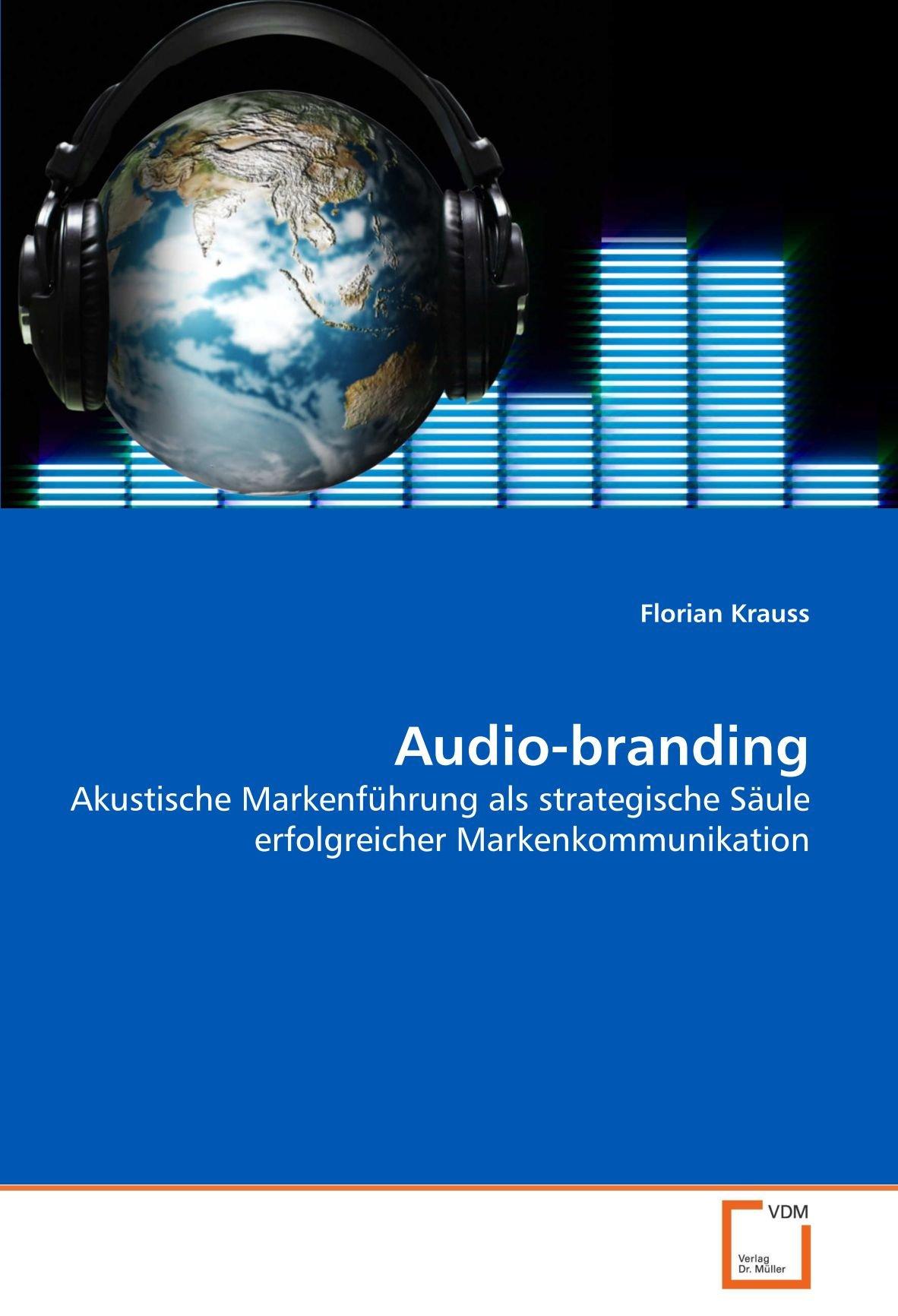 Audio-branding: Akustische Markenführung als strategische Säule erfolgreicher Markenkommunikation