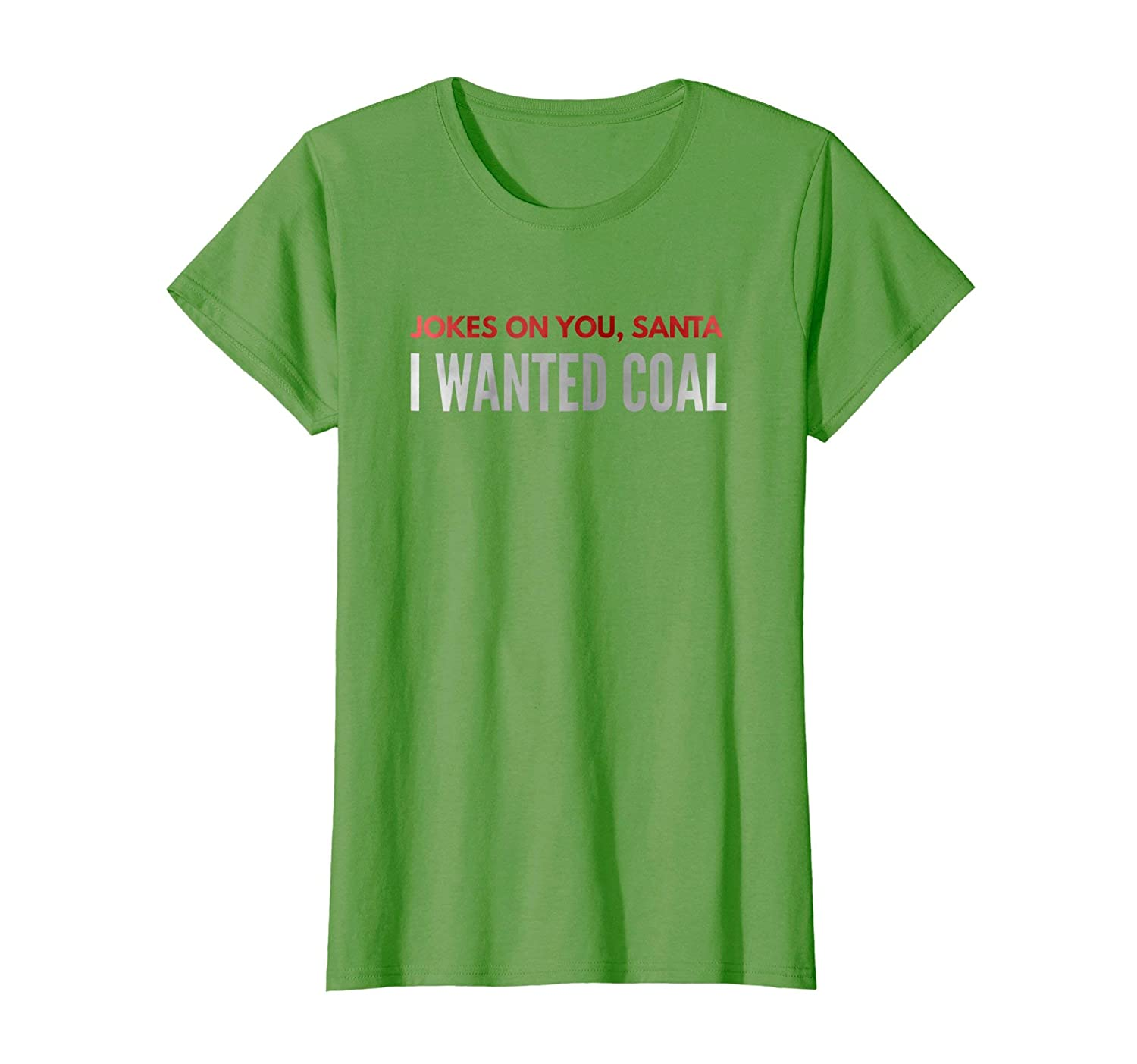 Amazon.com: Jokes On You Santa, I Wanted Coal T-Shirt: Clothing