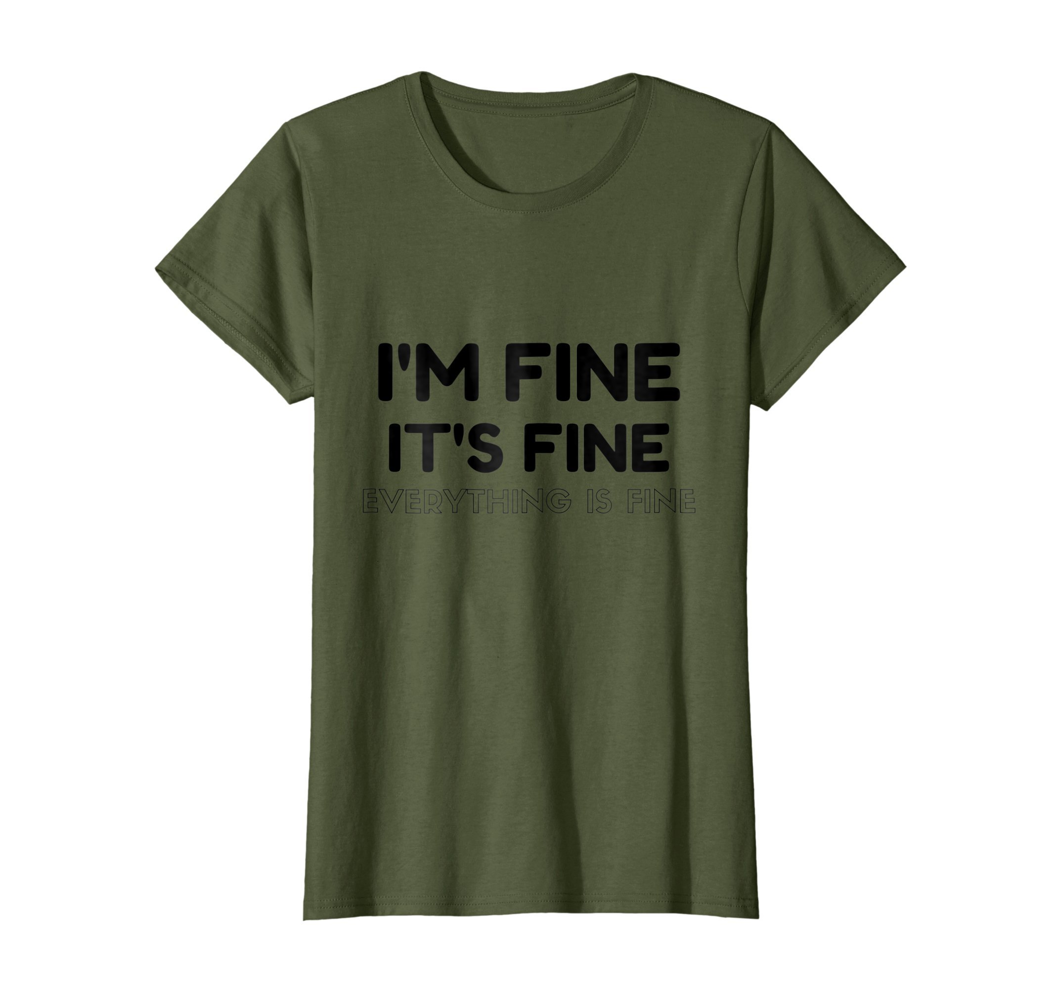 Womens I'm Fine It's Fine Everything's Fine Funny T-Shirt XL Olive