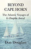 Beyond Cape Horn: The Atlantic Voyages of Le Dauphin Amical