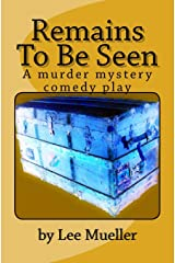 Remains To Be Seen: A murder mystery comedy play Paperback