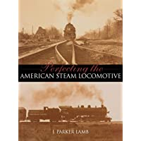 Perfecting the American Steam Locomotive (Railroads Past and