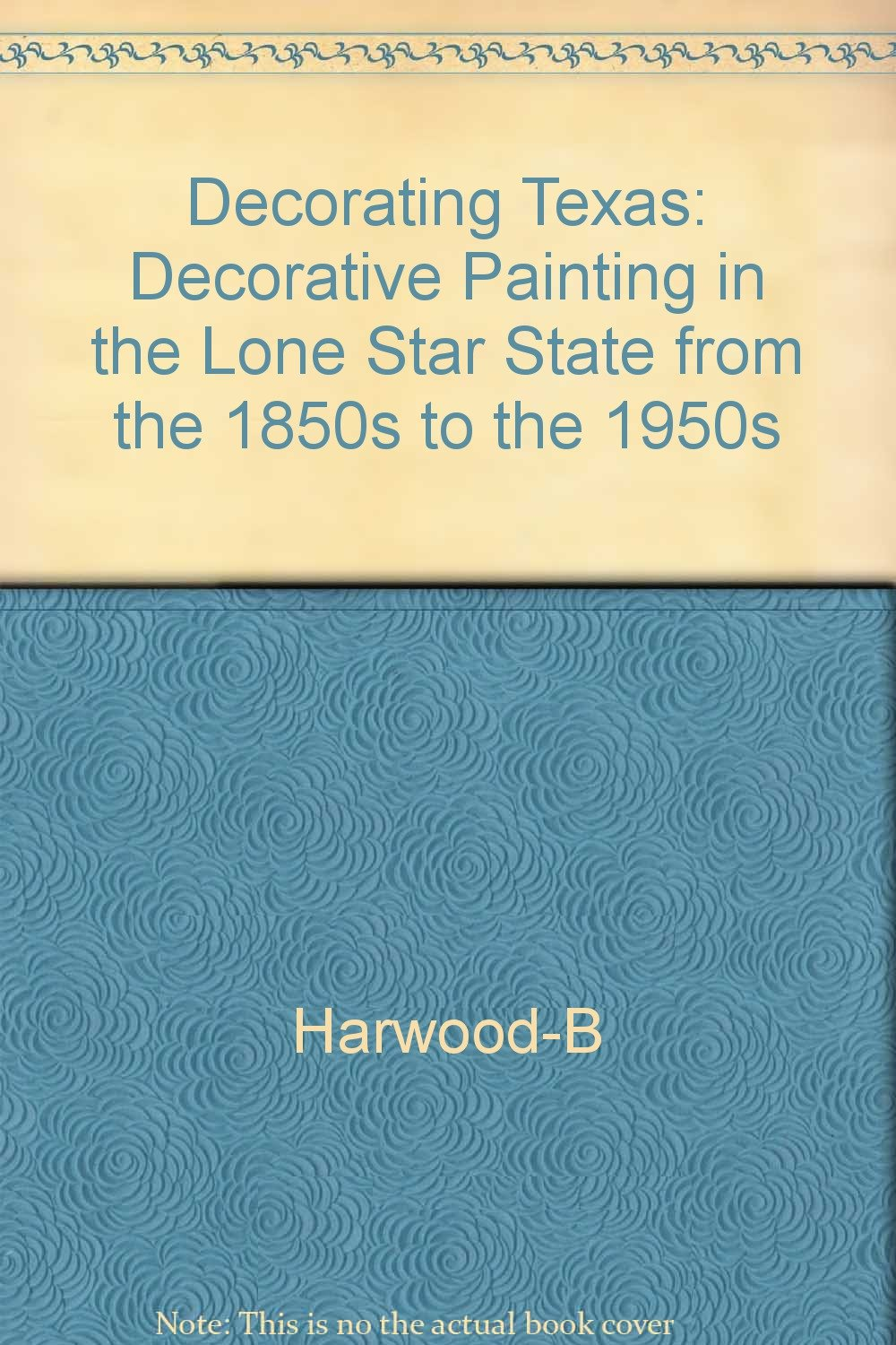 Decorating Texas: Decorative Painting in the Lone Star State from the 1850s to the 1950s
