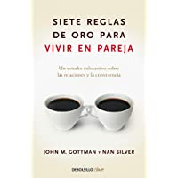 Siete Reglas de Oro Para Vivir En Pareja: Un Estudio Exhaustivo Sobre Las Relaciones Y La Convivencia / The Seven Principles for Making Marriage Work