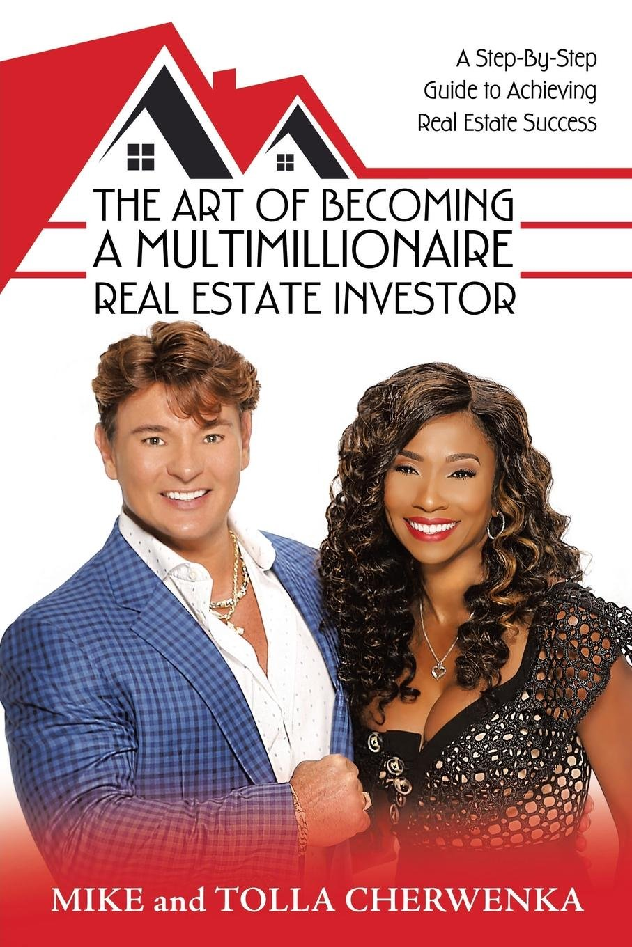 The Art of Becoming a Multimillionaire Real Estate Investor: A Step-By-Step Guide to Achieving Real Estate Success ebook