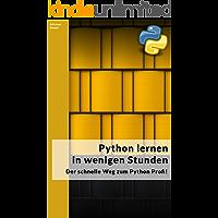 Python lernen in wenigen Stunden ⚡ - Der schnelle Weg zum Python Profi! 🚀: Werden Sie zu einem gefragten Python Entwickler!