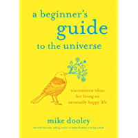 A Beginner's Guide to the Universe: Uncommon Ideas for Living an Unusually Happy Life (English Edition)