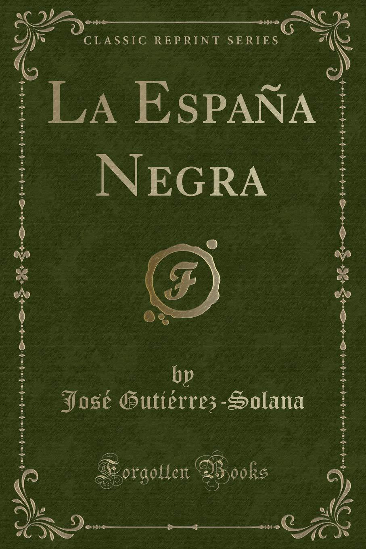 La España Negra (Classic Reprint): Amazon.es: Gutiérrez-Solana, José: Libros