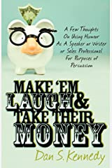 Make 'Em Laugh & Take Their Money: A Few Thoughts On Using Humor As  A Speaker or Writer or Sales Professional For Purposes of Persuasion Kindle Edition