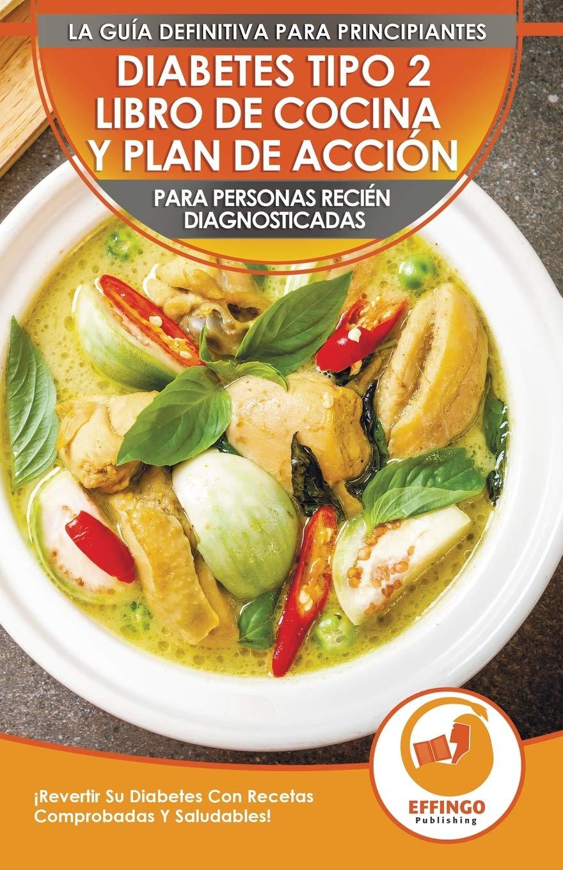 Diabetes Tipo 2 Libro De Cocina Y Plan De Acción Para Personas Recién Diagnosticadas: ¡Revertir Su Diabetes Con Recetas Comprobadas Y Saludables! ... 2 Diabetes Spanish Book) (Spanish Edition)
