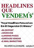 Headlines Que Vendem $: Faça! Headlines Impossíveis de Serem Ignoradas Em 60 Segundos ou Menos.