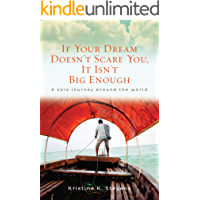 If Your Dream Doesn't Scare You, It Isn't Big Enough: A Solo Journey Around the World
