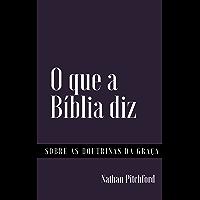O que a Bíblia diz sobre as doutrinas da graça: Um compêndio das passagens bíblicas relevantes