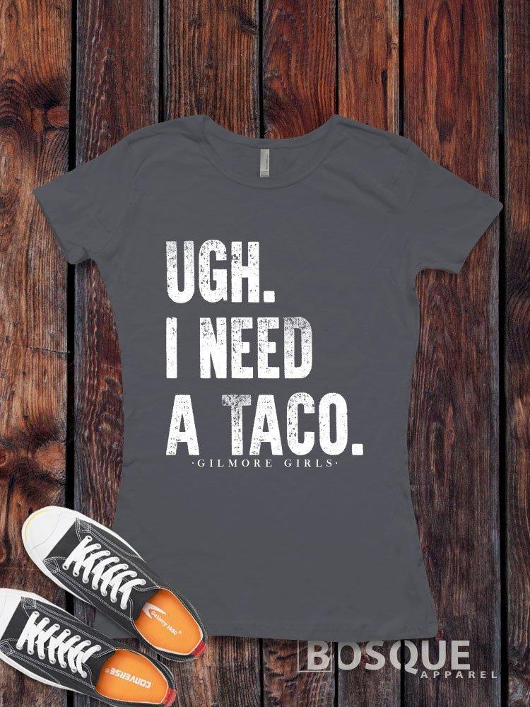 UGH. I need a Taco. Gilmore Girls inspired T-Shirt / Unisex Shirt - Gilmore Girls Shirt V2 - Ink Printed
