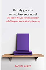 The Tidy Guide to Self-Editing Your Novel: The clutter-free, 30-minute course for polishing your book without going crazy (Tidy Guides 2) Kindle Edition