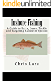 Inshore Fishing: A Guide to Baits, Lures, Tackle, and Targeting Saltwater Species