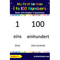 My First German 1 to 100 Numbers Book with English Translations: Bilingual Early Learning & Easy Teaching German Books for Kids (Teach & Learn Basic German words for Children 25) (German Edition)