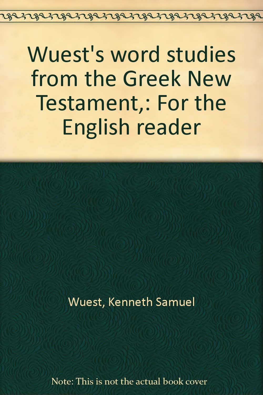Wuests Word Studies From The Greek New Testament For The English Reader Kenneth Samuel Wuest Amazon Com Books