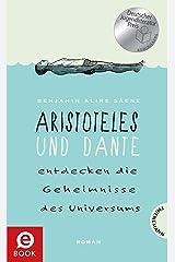 Aristoteles und Dante entdecken die Geheimnisse des Universums: | Nominiert für den Deutschen Jugendliteraturpreis 2015 (German Edition) Kindle Edition