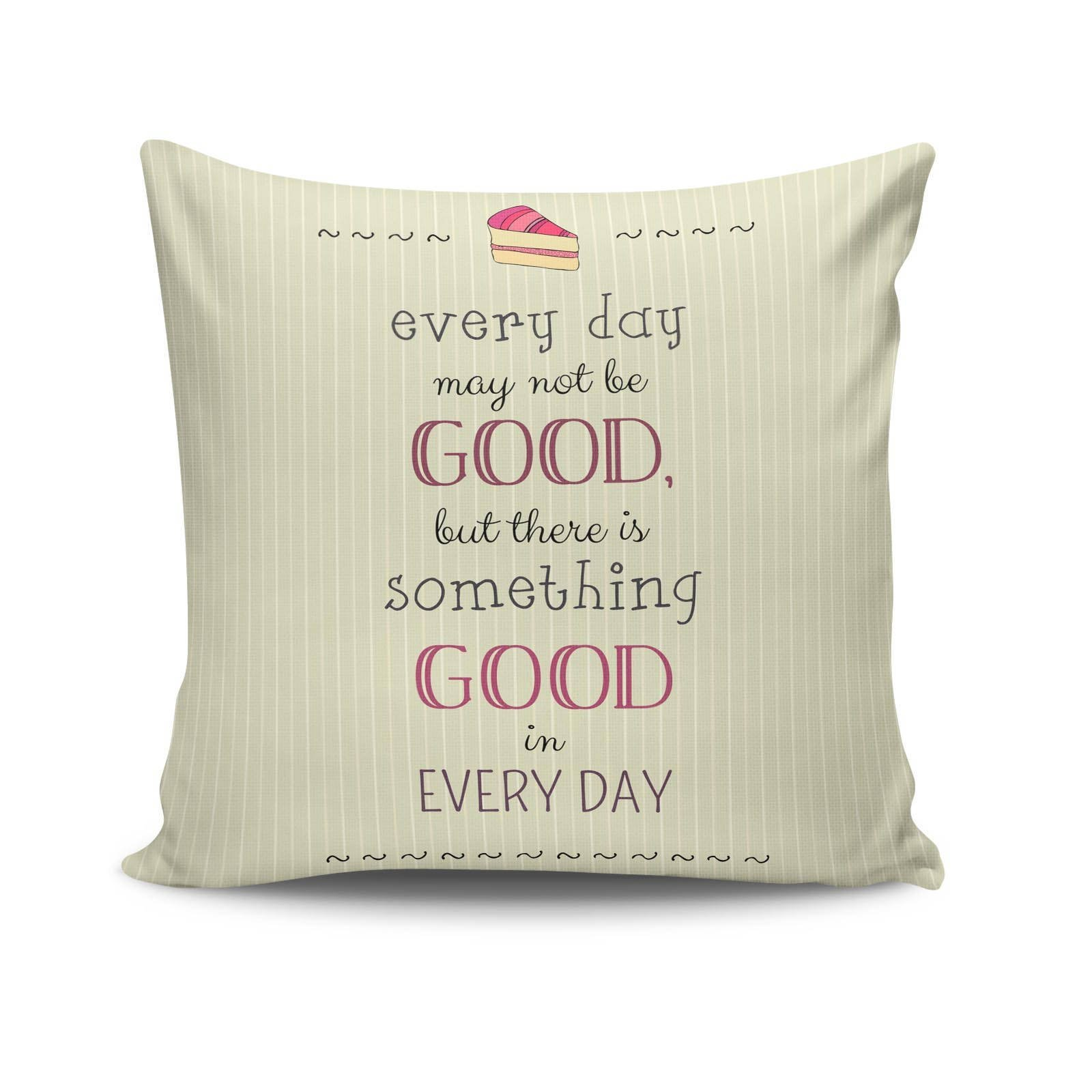 Premium Decorative Cushion Throw Pillow Hypoallergenic Stuffer Silicone Filling (17.5'' x 17.5'') | Every Day Not Be Good But There Is Something Good In Every Day Cake Home 50% Cotton 50% Polyester Full