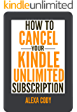 How to Cancel Your Kindle Unlimited Subscription: Step-by-Step Guide with Screenshots on How to Cancel Your Kindle Unlimited Subscription in 3 Easy Steps (How To Step-by-Step Guide Book 2)