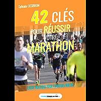 42 clés pour réussir votre marathon: Guide pratique pour coureurs malins