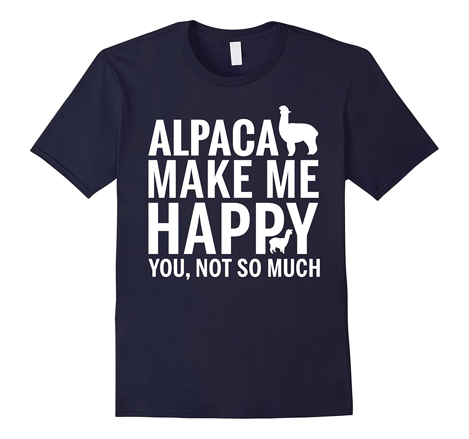 Alpaca Make Me Happy You Not So Much T Shirt-BN