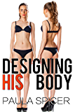 Designing His Body: Gender Swap: Gender Transformation (English Edition)