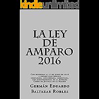 La Ley de Amparo 2016: Con reformas al 17 de junio de 2016 y amparo electrónico, comparada, concordada, comentada, con jurisprudencia
