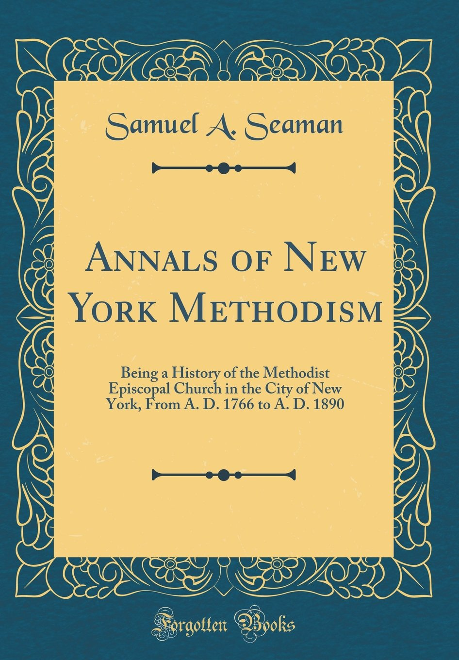 Annals of New York Methodism: Being a History of the Methodist Episcopal Church in the City of New York, From A. D. 1766 to A. D. 1890 (Classic Reprint) pdf epub