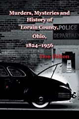 Murders, Mysteries and History of Lorain County, Ohio, 1824–1956 Paperback