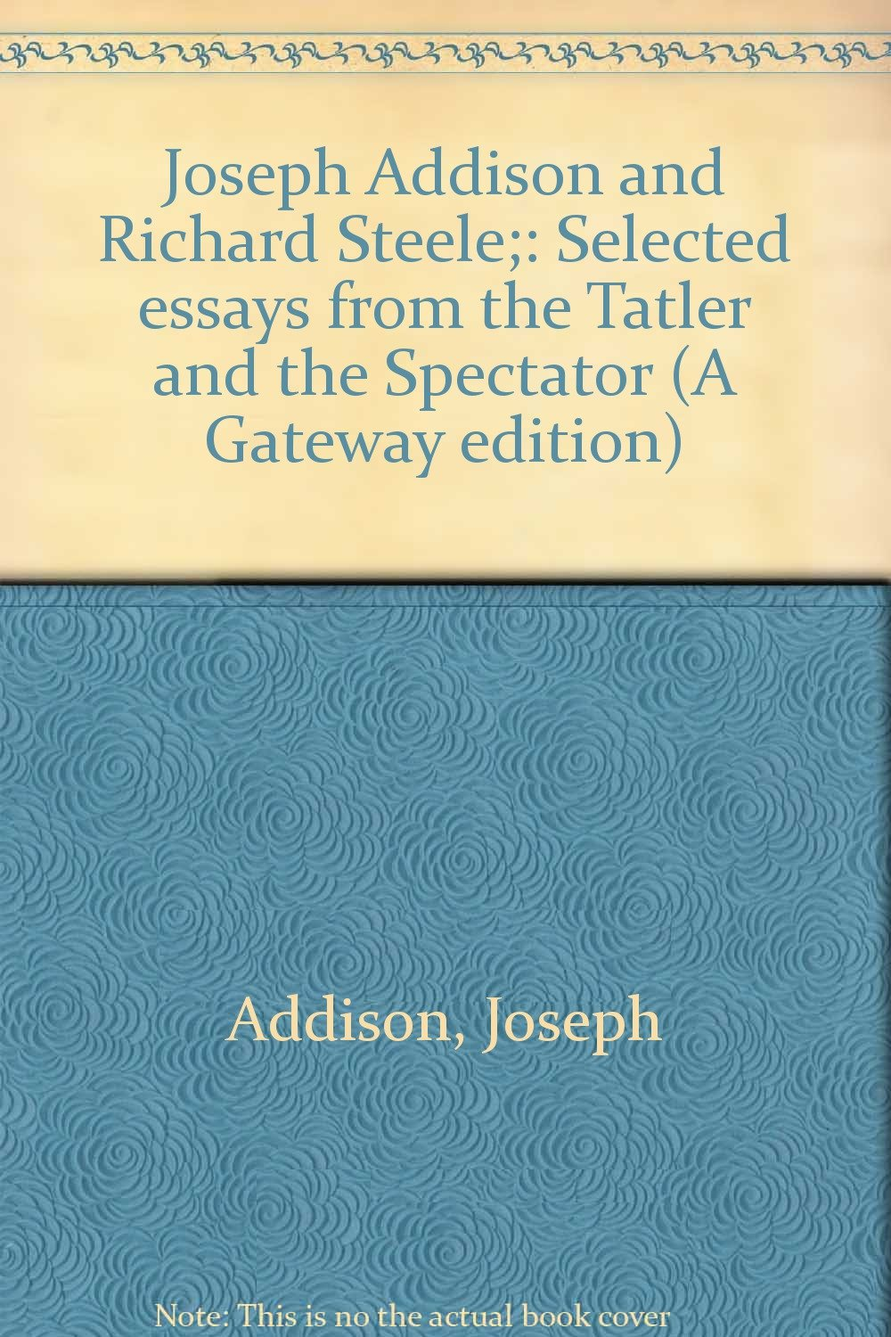 joseph addison and richard steele selected essays from the joseph addison and richard steele selected essays from the tatler and the spectator a gateway edition joseph addison com books