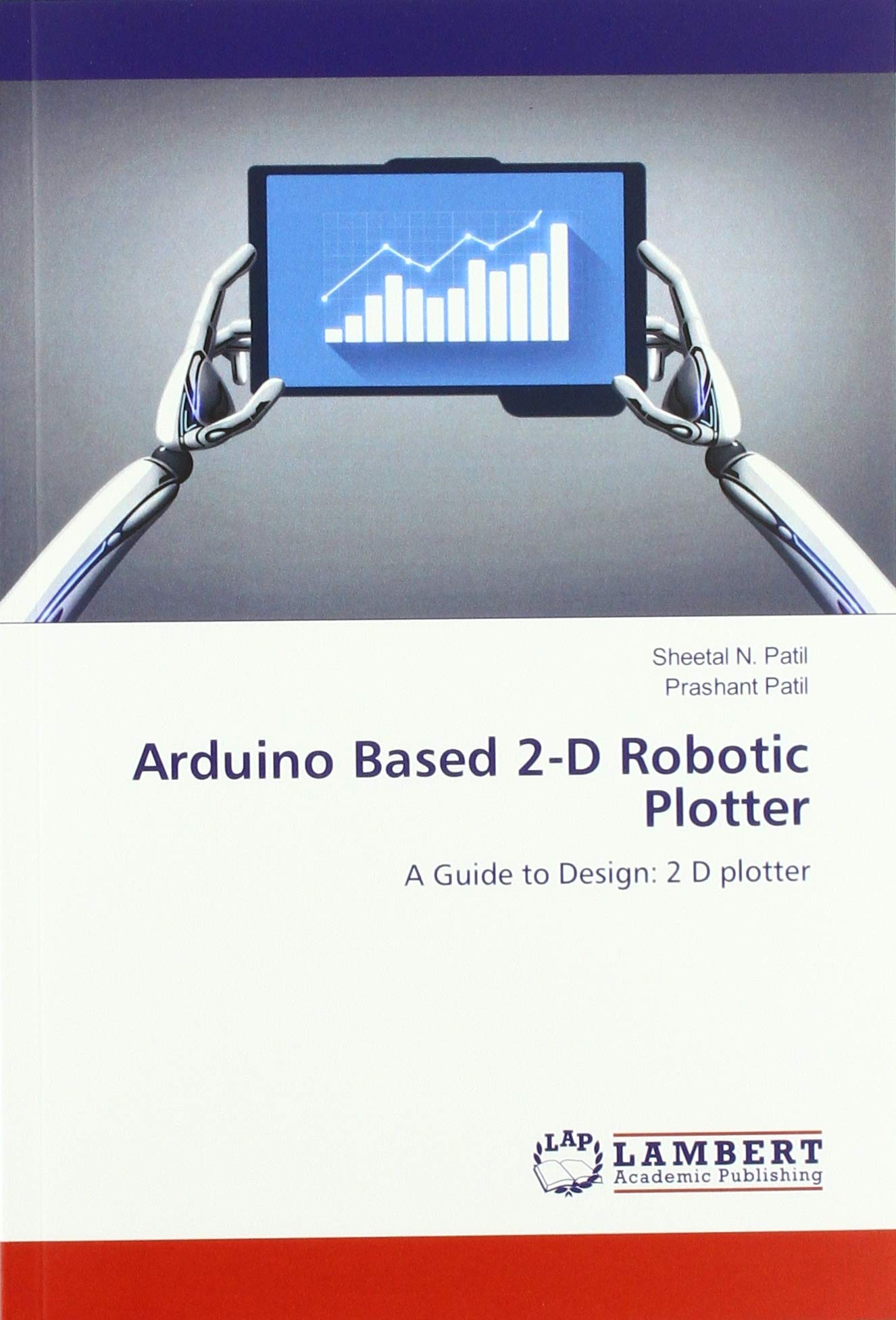 Arduino Based 2-D Robotic Plotter: A Guide to Design: 2 D plotter: Amazon.es: Patil, Sheetal N., Patil, Prashant: Libros en idiomas extranjeros