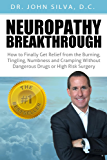 Neuropathy Breakthrough: How to Finally Get Relief from the Burning, Tingling, Numbness, and Cramping Symptoms of Neuropathy without Dangerous Drugs or High-Risk Surgery